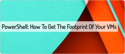 powershell-how-to-get-the-footprint-of-your-vms
