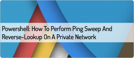 Powershell: How to perform Ping Sweep and Reverse-Lookup on
