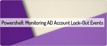 powershell-monitoring-ad-account-lock-out-events