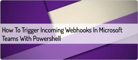 How to trigger incoming webhooks in Microsoft Teams with