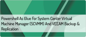 powershell-as-glue-for-system-center-virtual-machine-manager-scvmm-and-veeam-backup-replication