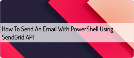 how-to-send-an-email-with-powershell-using-sendgrid-api
