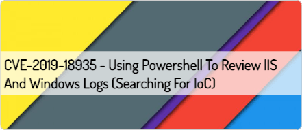 CVE-2019-18935 - Using Powershell to review IIS and Windows Logs (searching for IoC)