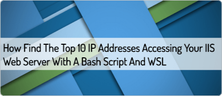 how-find-the-top-10-ip-addresses-accessing-your-iis-web-server-with-a-bash-script-and-wsl