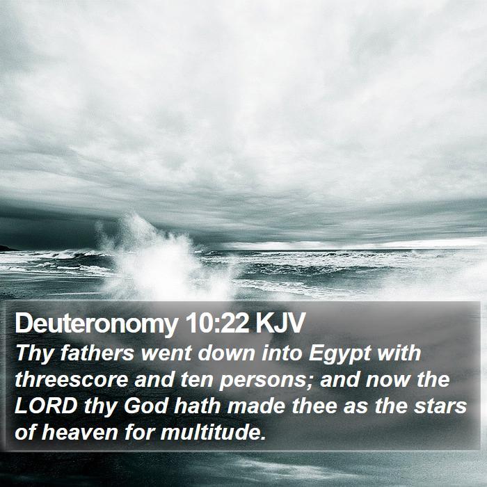 Deuteronomy 10:22 KJV - Thy fathers went down into Egypt with threescore