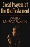 Great Prayers of the Old Testament by Walter Brueggemann