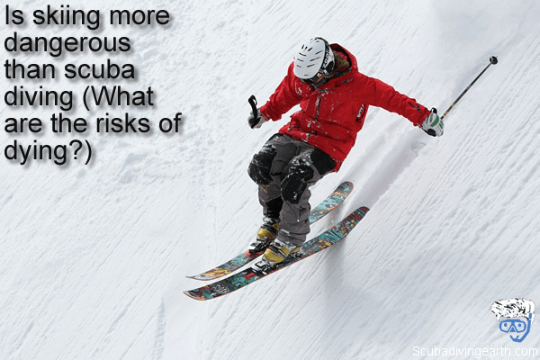 Is skiing more dangerous than scuba diving - What are the risks of dying