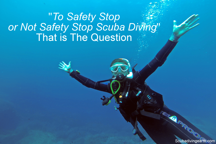 To Safety Stop or Not Safety Stop Diving in Scuba (That is The Question)