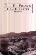 J. David Rogers, The St. Francis Dam Disaster Revisited
