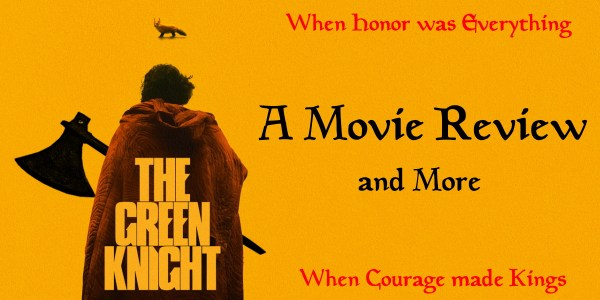 The Green Knight – A Movie Review and More