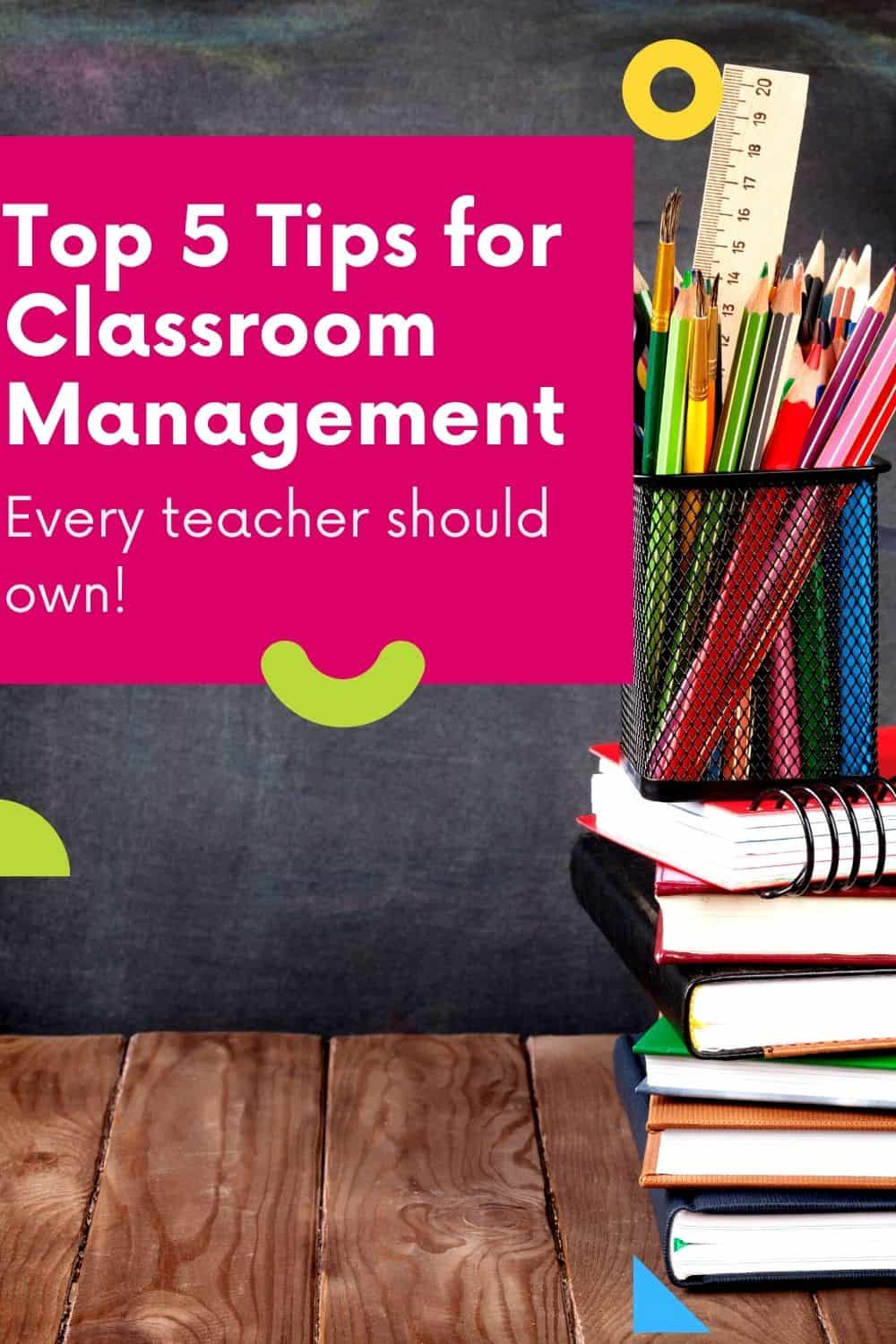 Top 5 Tips for Classroom Management Every Teacher Should Own