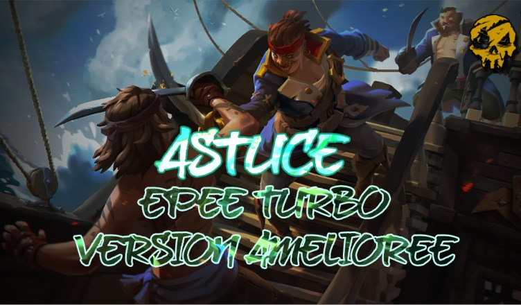 ASTUCE EPEE TURBO V1 SEAOFTHIEVESFR
