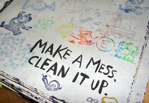 make a mess clean it up
