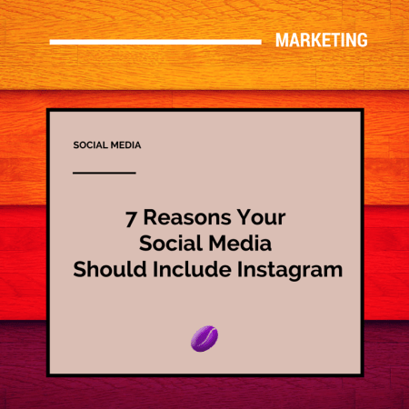 Seven Reasons Your Social Media Should Include Instagram