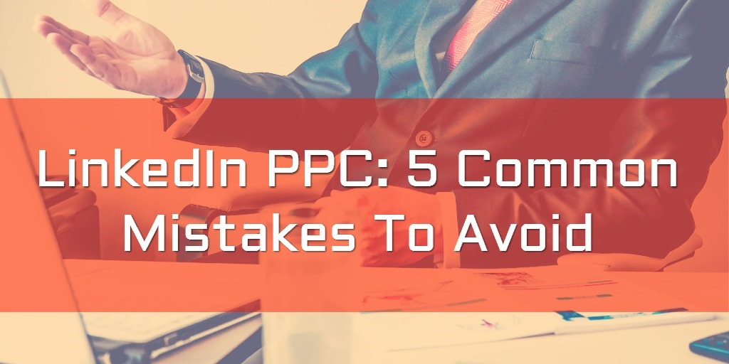linkedin-ppc-mistakes