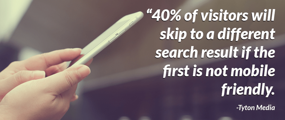 40% of mobile goes away if site not mobile friendly