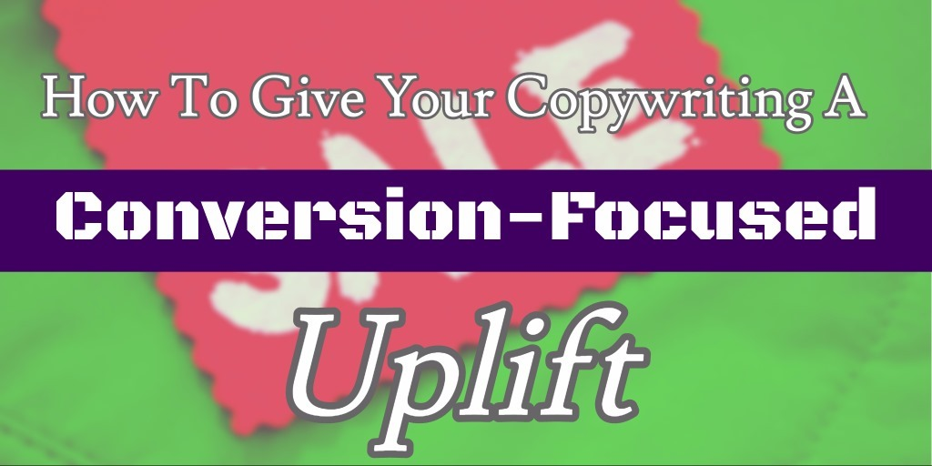 how to give your copywriting a conversion focused uplift examples