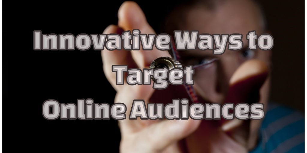 Innovative Ways to Target Online Audiences