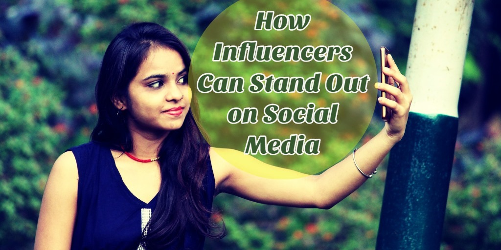cdbe35551d8f How Influencers Can Stand Out on Social Media