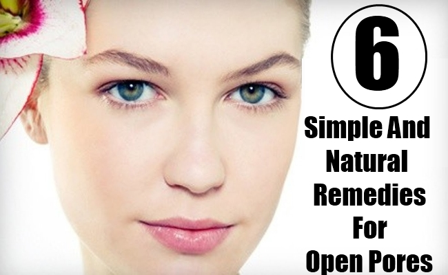 6 Simple And Natural Remedies For Open Pores