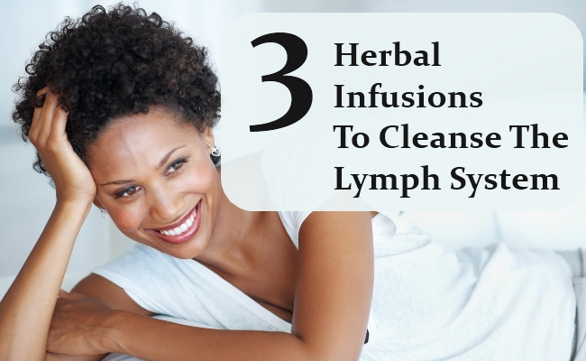 3 Amazing Herbal Infusions To Cleanse The Lymph System
