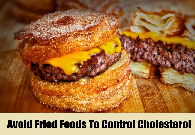 Avoid Fried Foods To Control Cholesterol