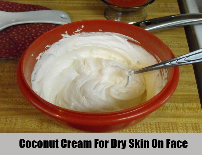 Coconut Cream For Dry Skin On Face