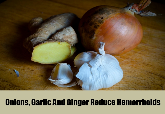 Onions, Garlic And Ginger Reduce Hemorrhoids