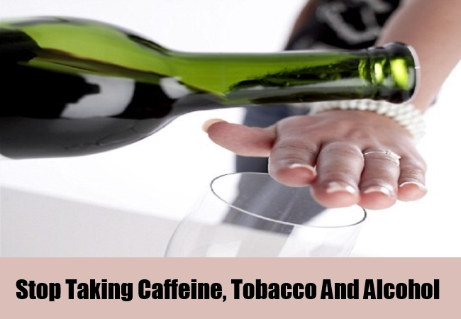 Stop Taking Caffeine, Tobacco And Alcohol