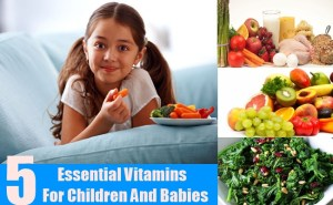 5 Essential Vitamins For Children And Babies