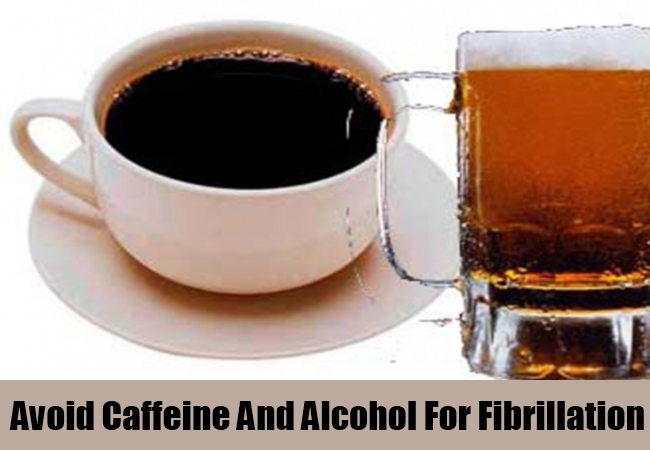 Avoid Caffeine And Alcohol For Fibrillation