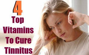 Top 4 Vitamins To Cure Tinnitus