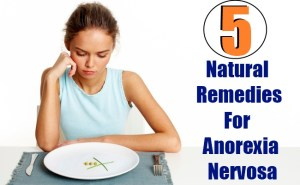 5 Natural Remedies For Anorexia Nervosa