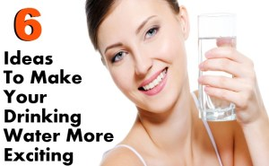 6 Awesome Ideas To Make Your Drinking Water More Exciting