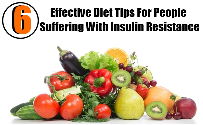 6 Effective Diet Tips For People Suffering With Insulin Resistance