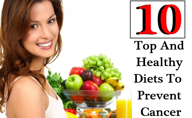 10 Top And Healthy Diets To Prevent Cancer