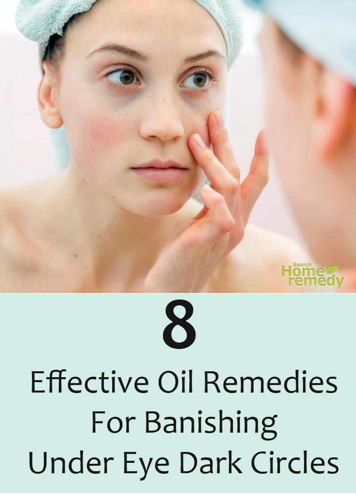 Effective Oil Remedies For Banishing Under Eye Dark Circles