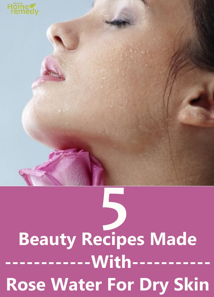 Beauty Recipes Made With Rose Water For Dry Skin