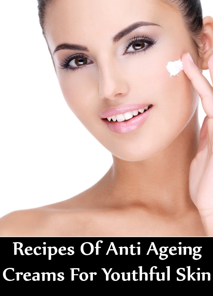 Amazing Recipes Of Anti Ageing Creams For Youthful Skin