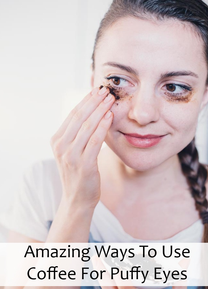Amazing Ways To Use Coffee For Puffy Eyes