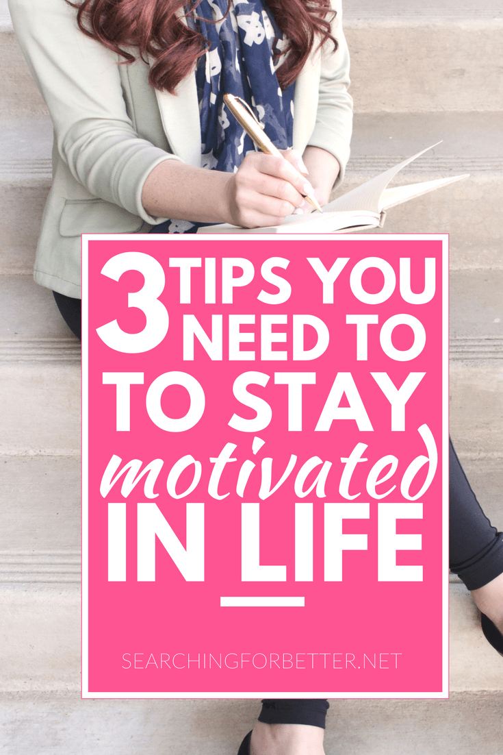3 Tips You Need To Know To Stay Motivated In Life
