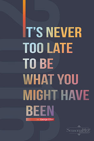 It's Never too late to be what you might have been quote from the Seasonal Muse | seasonalmuse.com