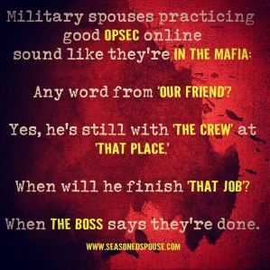 Sometimes military spouses sound like the Mafia.