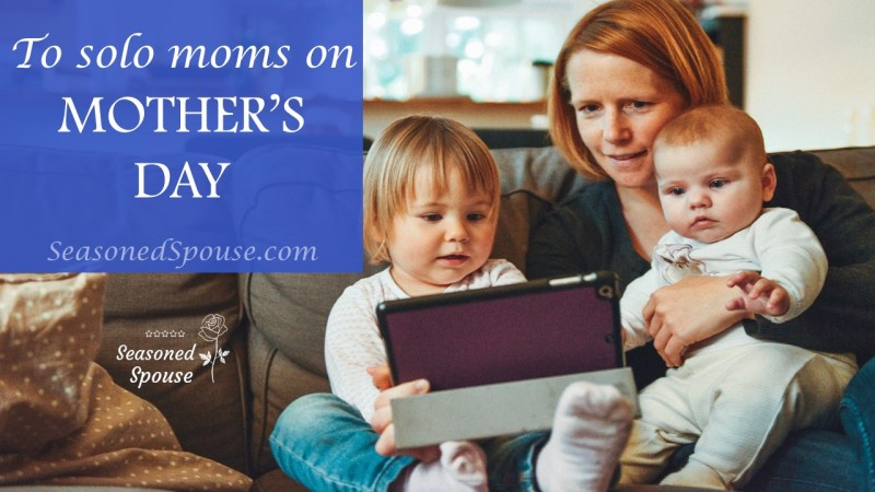 This is to the solo moms on Mother's Day...