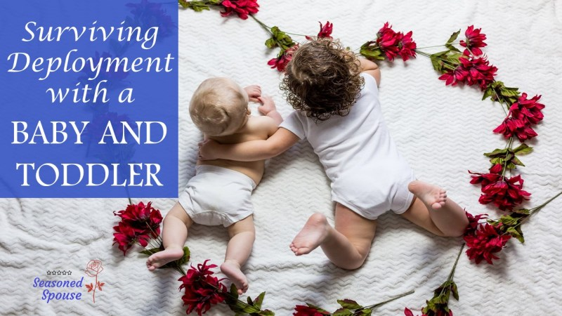 Tips for surviving deployment with a baby and toddler