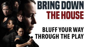 Bluff Your Way Through the Play: Bring Down the House