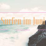 Surfen im Juni – Wo gibt es die besten Wellen?