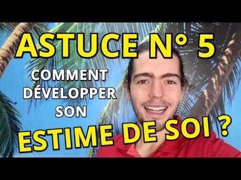 Astuce n°5 Comment développer son ESTIME DE SOI ?