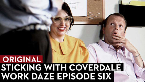 Sticking with Coverdale: Work Daze Episode Six