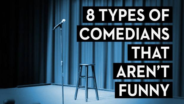 8 Types of Comedians That Aren't Funny